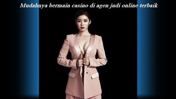 Mudahnya bermain casino di agen judi online terbaik